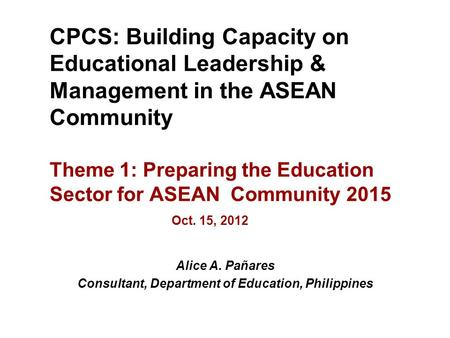 CPCS: Building Capacity on Educational Leadership & Management in the ASEAN Community Theme 1: Preparing the Education Sector for ASEAN Community 2015.