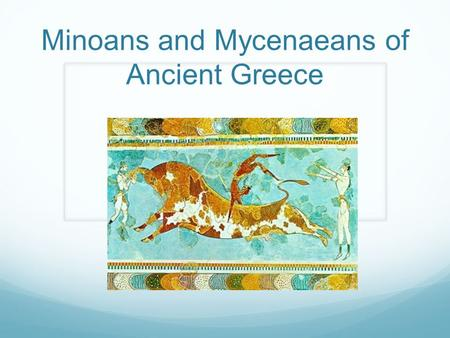 Minoans and Mycenaeans of Ancient Greece. A Land Called Hellas Peninsula and series of island in the Aegean Sea Rocky, mountainous peninsula with little.