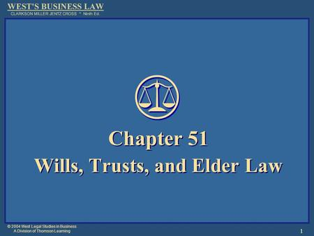 © 2004 West Legal Studies in Business A Division of Thomson Learning 1 Chapter 51 Wills, Trusts, and Elder Law Chapter 51 Wills, Trusts, and Elder Law.