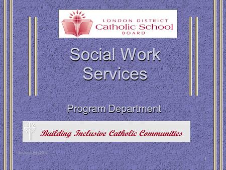 1 Social Work Services Program Department Building Inclusive Catholic Communities Revised July 2010.