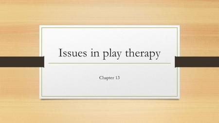 "Issues in play therapy Chapter 13. Confidentiality Say ""in this is special time, what you say or do is private. I will not tell your parents or teacher."