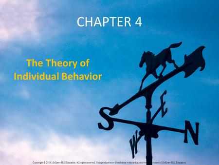 CHAPTER 4 The Theory of Individual Behavior Copyright © 2014 McGraw-Hill Education. All rights reserved. No reproduction or distribution without the prior.