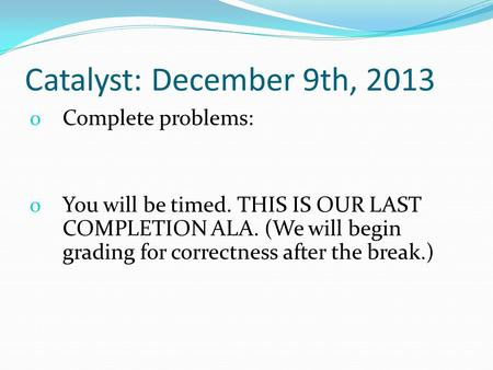 Catalyst: December 9th, 2013 Complete problems: