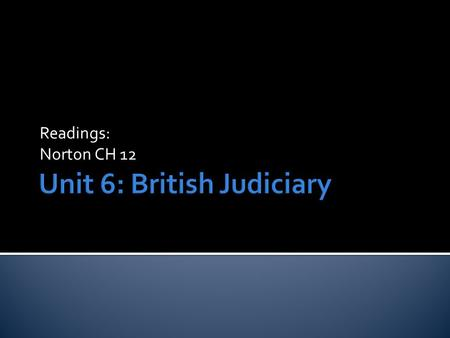 Readings: Norton CH 12.  How are British judicial institutions being reconstituted?  What prompted this push for judicial reform?  What are the consequences.