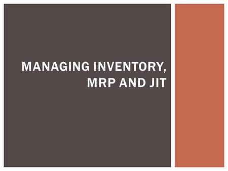 MANAGING INVENTORY, MRP AND JIT.  Inventory management is a system used to oversee the flow of products and services in and out of an organization. A.