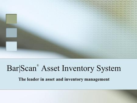 Bar|Scan ® Asset Inventory System The leader in asset and inventory management.
