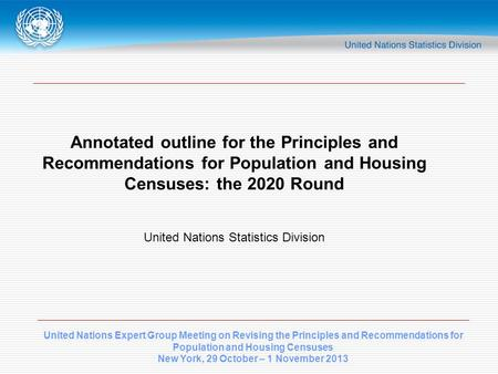 United Nations Expert Group Meeting on Revising the Principles and Recommendations for Population and Housing Censuses New York, 29 October – 1 November.