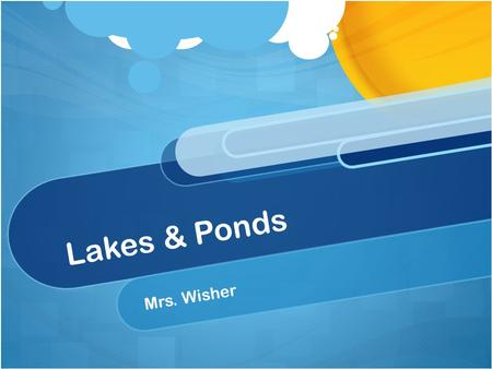 Lakes & Ponds Mrs. Wisher.