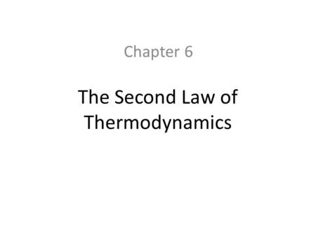 The Second Law of Thermodynamics Chapter 6. 6.1 Introduction The first law of thermodynamics is simple, general, but does not constitute a complete theory.