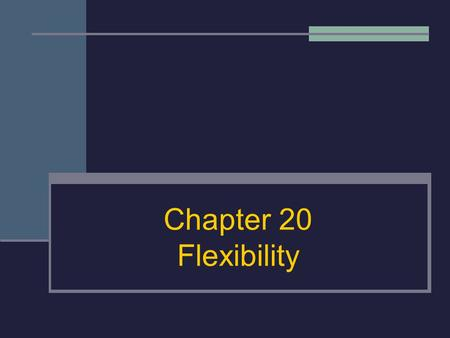 Chapter 20 Flexibility.