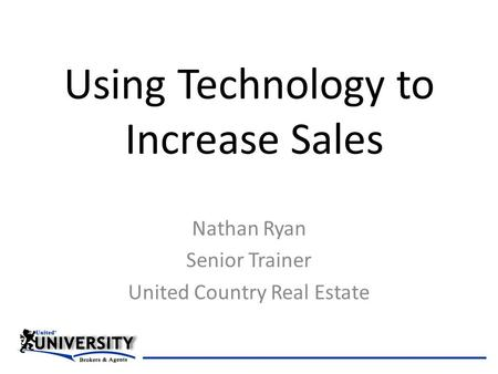 Using Technology to Increase Sales Nathan Ryan Senior Trainer United Country Real Estate.