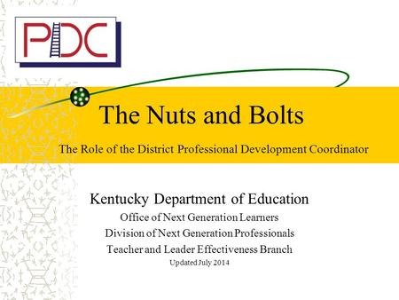 The Nuts and Bolts The Role of the District Professional Development Coordinator Kentucky Department of Education Office of Next Generation Learners Division.