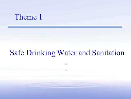 Safe Drinking Water and Sanitation Theme 1. Global Status Regional distribution of global population not served with improved water supply and improved.