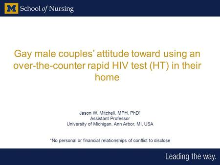 Gay male couples' attitude toward using an over-the-counter rapid HIV test (HT) in their home Jason W. Mitchell, MPH, PhD* Assistant Professor University.