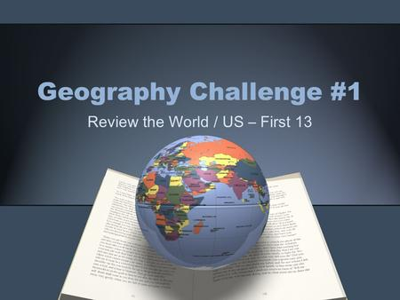 Geography Challenge #1 Review the World / US – First 13.