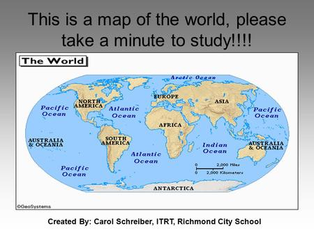 This is a map of the world, please take a minute to study!!!!