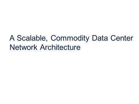 A Scalable, Commodity Data Center Network Architecture.