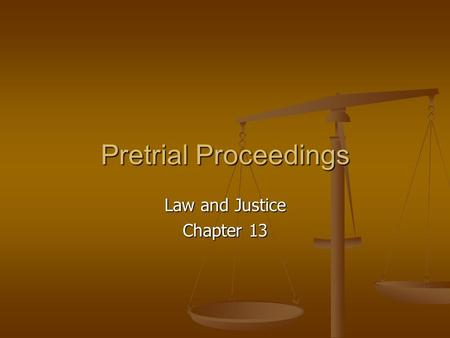 Pretrial Proceedings Law and Justice Chapter 13. Booking and Initial Appearance Booking and Initial Appearance Booking and Initial Appearance Booking.