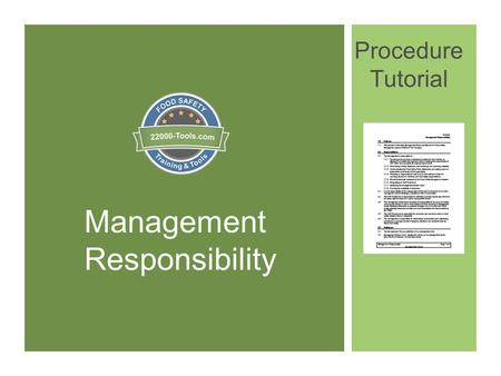 Management Responsibility Procedure Tutorial. Introduction to Management Responsibility In this presentation we will discuss how to write a procedure.