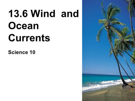 13.6 Wind and Ocean Currents Science 10. A Little Background … Atmospheric Pressure is the force of the air pressing down on the earth's surface –Atmospheric.