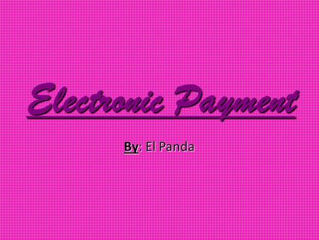 Electronic Payment By: El Panda. What is an electronic payment? Electronic money (also known as e-currency, e-money, electronic cash, electronic currency,