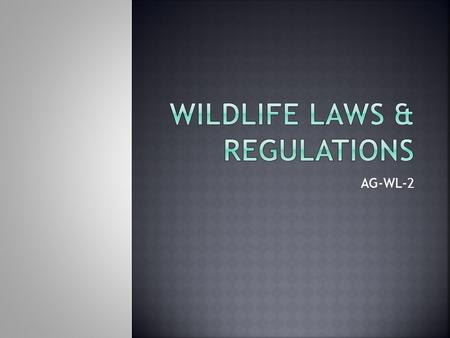 AG-WL-2. Federal Agencies  Bureau of Land Management  Department of Agriculture (USDA)  The Environmental Protection Agency (EPA)  U.S. Fish & Wildlife.