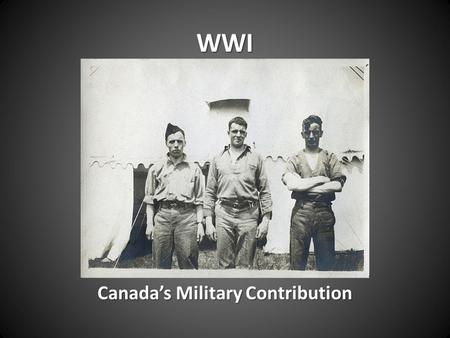 WWI Canada's Military Contribution The Canadian Expeditionary Force (CEF)  When the war began, Prime Minister Robert Borden offered Britain 25,000 troops.