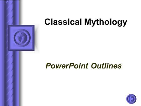 Classical Mythology PowerPoint Outlines.