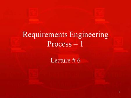 Requirements Engineering Process – 1