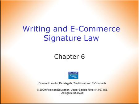 Contract Law for Paralegals: Traditional and E-Contracts © 2009 Pearson Education, Upper Saddle River, NJ 07458. All rights reserved Writing and E-Commerce.