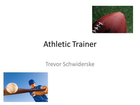 Athletic Trainer Trevor Schwiderske. Nature Of Work Help prevent injuries Diagnose injuries Help treat injuries Work with athletes, soldiers and regular.