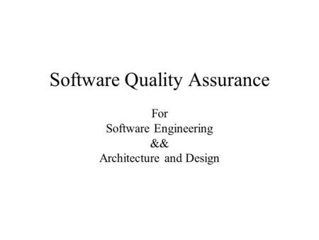 Software Quality Assurance For Software Engineering && Architecture and Design.