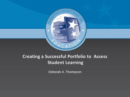 Creating a Successful Portfolio to Assess Student Learning Deborah A. ThompsonDeborah A. Thompson.