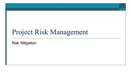 Project Risk Management Risk Mitigation. Risk Management  The prime objective of risk management is to minimize the impact and probability of the occurrence.