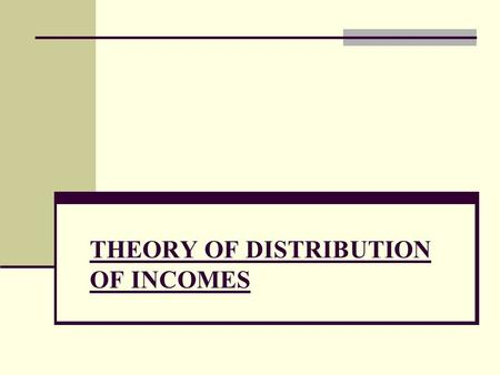 THEORY OF DISTRIBUTION OF INCOMES