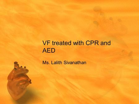 VF treated with CPR and AED Ms. Lalith Sivanathan.
