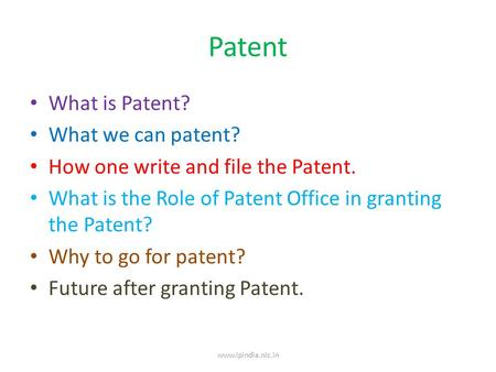 Patent What is Patent? What we can patent? How one write and file the Patent. What is the Role of Patent Office in granting the Patent? Why to go for patent?