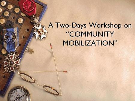 "1 A Two-Days Workshop on ""COMMUNITY MOBILIZATION"""