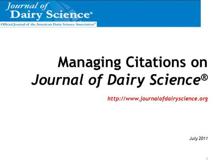 Managing Citations on Journal of Dairy Science ®  July 2011 1.