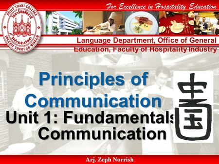Language Department, Office of General Education, Faculty of Hospitality Industry For Excellence in Hospitality Education Arj. Zeph Norrish Principles.