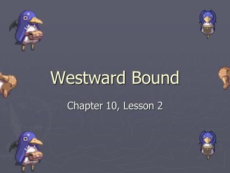 Westward Bound Chapter 10, Lesson 2.