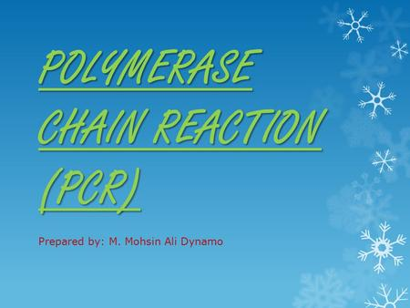 POLYMERASE CHAIN REACTION (PCR) Prepared by: M. Mohsin Ali Dynamo.