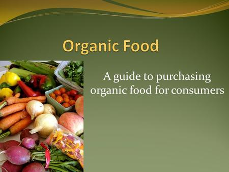 A guide to purchasing organic food for consumers.