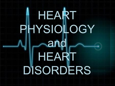 HEART PHYSIOLOGY and HEART DISORDERS. The Electrocardiogram The conduction of APs through the heart generates electrical currents that can be read through.