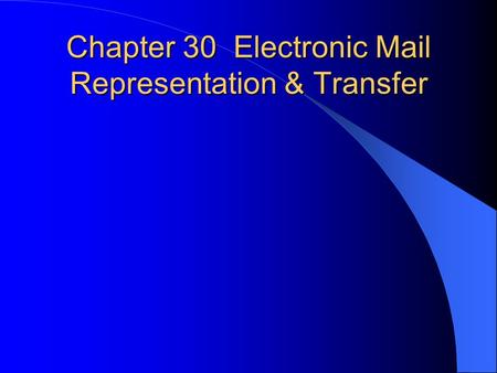 Chapter 30 Electronic Mail Representation & Transfer