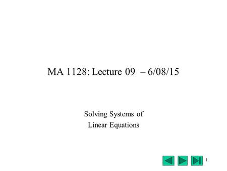 1 MA 1128: Lecture 09 – 6/08/15 Solving Systems of Linear Equations.