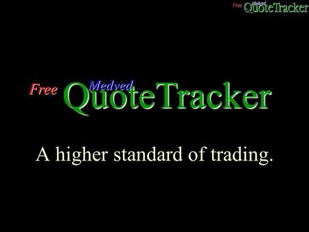 A higher standard of trading. Free QuoteTracker Medved.