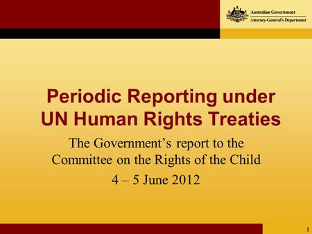 1 Periodic Reporting under UN Human Rights Treaties The Government's report to the Committee on the Rights of the Child 4 – 5 June 2012.