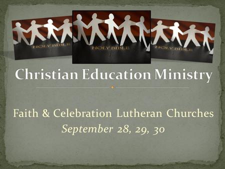 Faith & Celebration Lutheran Churches September 28, 29, 30.