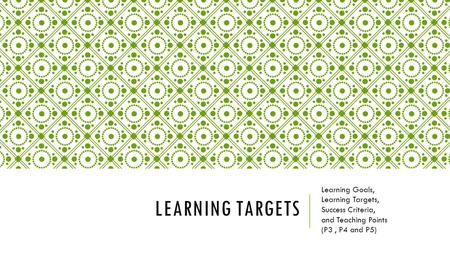 Learning targets Learning Goals, Learning Targets, Success Criteria,